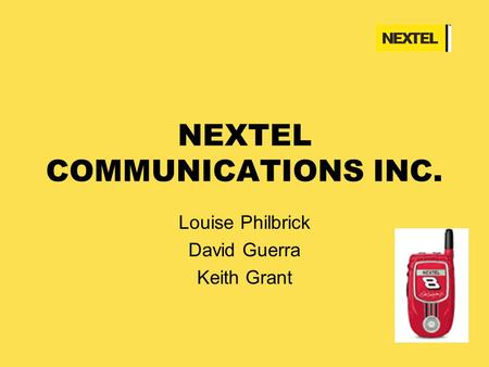 NEXTEL COMMUNICATIONS INC. Louise Philbrick David Guerra Keith Grant.