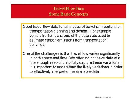 Norman W. Garrick Travel Flow Data Some Basic Concepts Good travel flow data for all modes of travel is important for transportation planning and design.