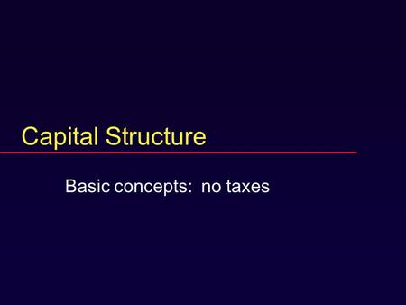 Capital Structure Basic concepts: no taxes. Chapter 15 Capital Structure: Basic Concepts  Capital-structure and pie theory  No-arbitrage pricing. 