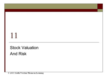 11 Stock Valuation And Risk. Chapter Objectives  Explain the general steps necessary to value stocks and the commonly used valuation models  Learn the.