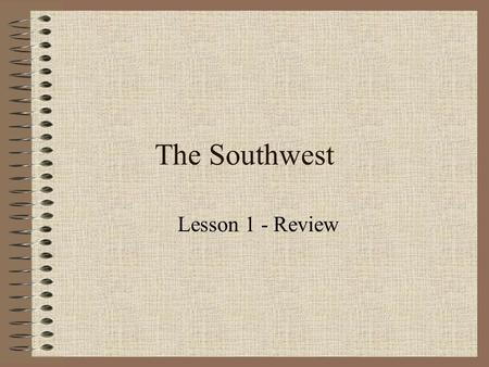 The Southwest Lesson 1 - Review.