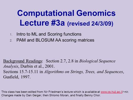 . Computational Genomics Lecture #3a (revised 24/3/09) This class has been edited from Nir Friedman's lecture which is available at www.cs.huji.ac.il/~nir.