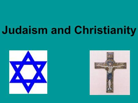 Judaism and Christianity. Judaism Founders of Judaism Abraham and Moses Around 2000 B.C.E.