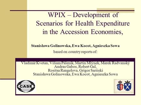 WPIX – Development of Scenarios for Health Expenditure in the Accession Economies, Stanisława Golinowska, Ewa Kocot, Agnieszka Sowa based on country reports.