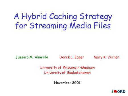 A Hybrid Caching Strategy for Streaming Media Files Jussara M. Almeida Derek L. Eager Mary K. Vernon University of Wisconsin-Madison University of Saskatchewan.