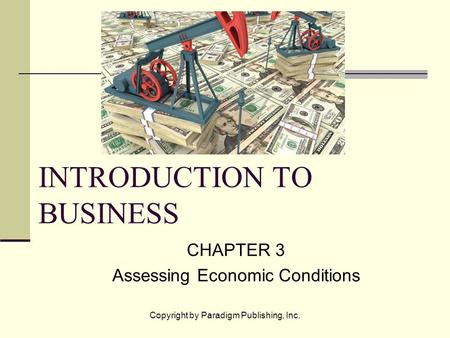 Copyright by Paradigm Publishing, Inc. INTRODUCTION TO BUSINESS CHAPTER 3 Assessing Economic Conditions.