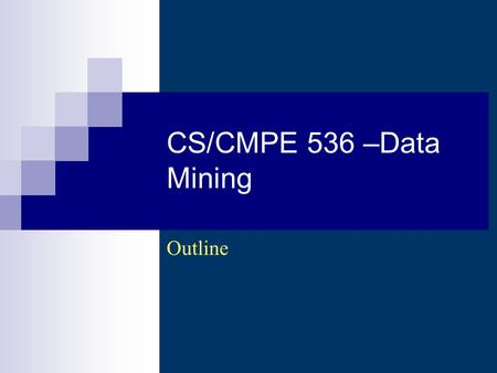 CS/CMPE 536 –Data Mining Outline. CS 536 - Data Mining (Au 2008-2009) - Asim LUMS2 Description A comprehensive introduction to the concepts and.
