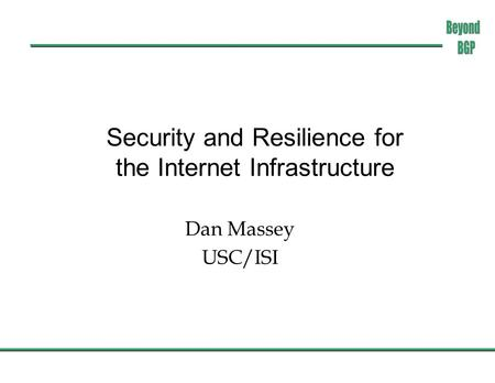 Security and Resilience for the Internet Infrastructure Dan Massey USC/ISI.