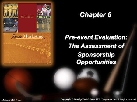 6-1 Chapter 6 Pre-event Evaluation: The Assessment of Sponsorship Opportunities Copyright © 2010 by The McGraw-Hill Companies, Inc. All rights reserved.
