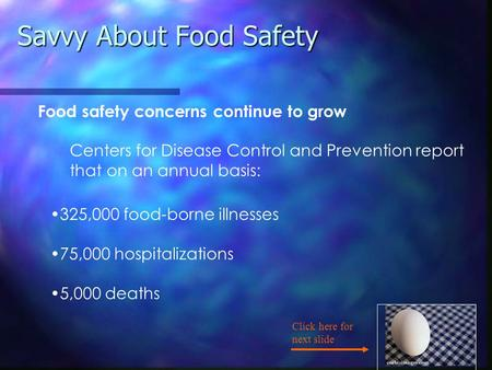 Savvy About Food Safety Food safety concerns continue to grow Centers for Disease Control and Prevention report that on an annual basis: 325,000 food-borne.