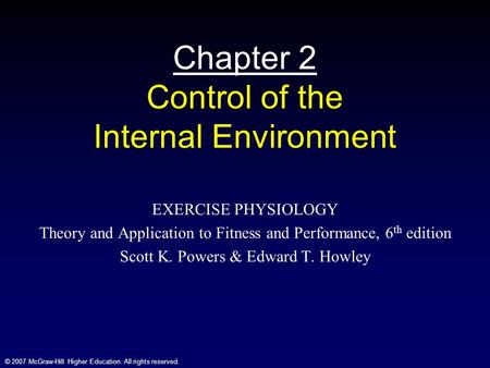 © 2007 McGraw-Hill Higher Education. All rights reserved. Chapter 2 Control of the Internal Environment EXERCISE PHYSIOLOGY Theory and Application to Fitness.