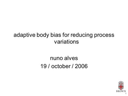 1 adaptive body bias for reducing process variations nuno alves 19 / october / 2006.