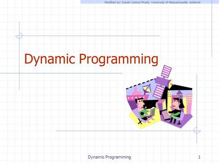 Dynamic Programming1 Modified by: Daniel Gomez-Prado, University of Massachusetts Amherst.