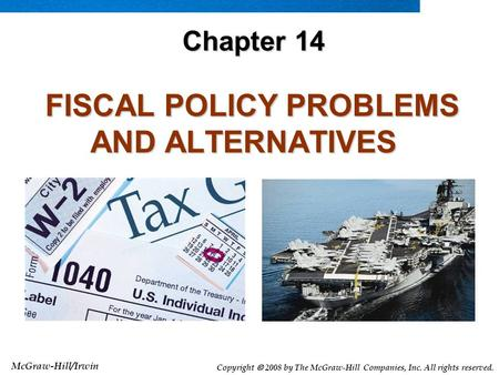 McGraw-Hill/Irwin Copyright  2008 by The McGraw-Hill Companies, Inc. All rights reserved. FISCAL POLICY PROBLEMS AND ALTERNATIVES FISCAL POLICY PROBLEMS.
