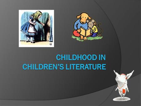 The Ideal Child  Children in children's literature are constructed in two ways: As characters As implied readers  Concepts of what children are or should.