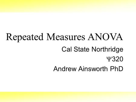 Repeated Measures ANOVA Cal State Northridge  320 Andrew Ainsworth PhD.