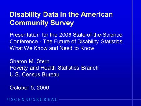 Disability Data in the American Community Survey Presentation for the 2006 State-of-the-Science Conference - The Future of Disability Statistics: What.