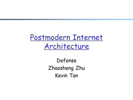 Postmodern Internet Architecture Defense Zhaosheng Zhu Kevin Tan.