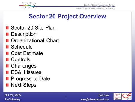 Bob Law FAC Oct 24, 2005 1 Sector 20 Project Overview Sector 20 Site Plan Description Organizational Chart Schedule Cost.