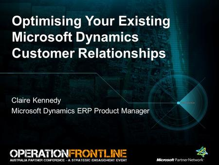 Optimising Your Existing Microsoft Dynamics Customer Relationships Claire Kennedy Microsoft Dynamics ERP Product Manager.