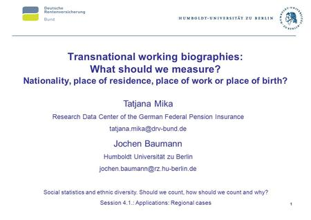 1 Transnational working biographies: What should we measure? Nationality, place of residence, place of work or place of birth? Tatjana Mika Research Data.