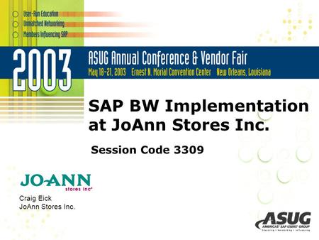 SAP BW Implementation at JoAnn Stores Inc. Session Code 3309 Craig Eick JoAnn Stores Inc.