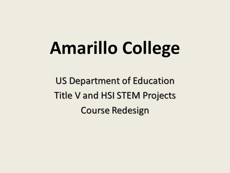 Amarillo College US Department of Education Title V and HSI STEM Projects Course Redesign.