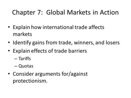 Chapter 7: Global Markets in Action Explain how international trade affects markets Identify gains from trade, winners, and losers Explain effects of trade.