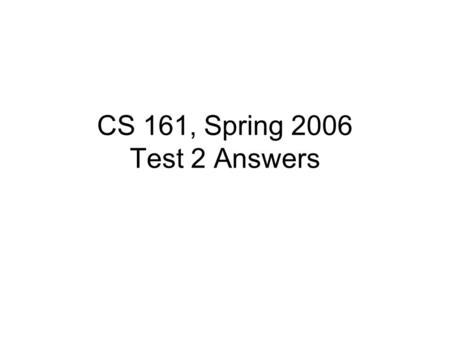 CS 161, Spring 2006 Test 2 Answers. Q1(a) +10 = 0000 1010 in 2's complement. And 0000 0000 0000 1010 in sign-extended -12 = 1111 0100 in 2's comp And.