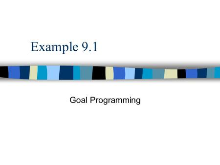 Example 9.1 Goal Programming. 9.2 9.2 | 9.3 | 9.49.39.4 Background Information n The Leon Burnit Ad Agency is trying to determine a TV advertising schedule.