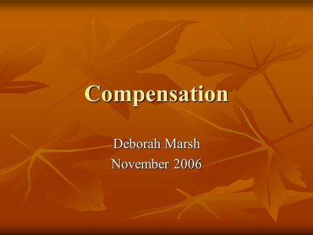 Compensation Deborah Marsh November 2006. Total Rewards Total Rewards definition Total Rewards definition Why Total Rewards? Why Total Rewards? Elements.