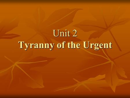 Unit Two Tyranny Of The Urgent Learning Objectives By The