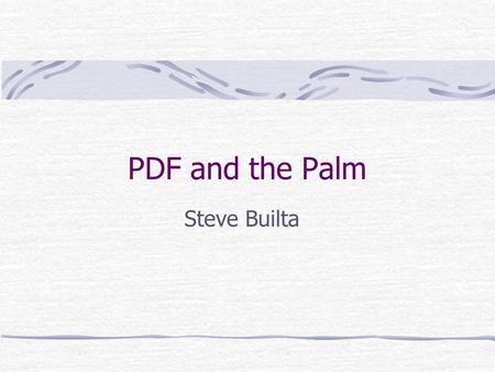 PDF and the Palm Steve Builta. Have you seen the commercial?