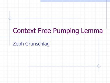 Context Free Pumping Lemma Zeph Grunschlag. Agenda Context Free Pumping Motivation Theorem Proof Proving non-Context Freeness Examples on slides Examples.