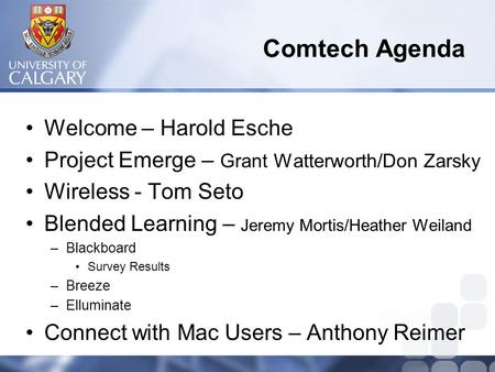 Comtech Agenda Welcome – Harold Esche Project Emerge – Grant Watterworth/Don Zarsky Wireless - Tom Seto Blended Learning – Jeremy Mortis/Heather Weiland.
