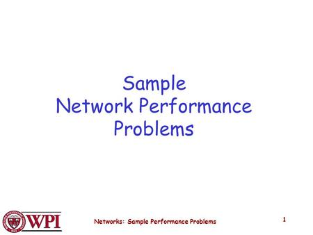 Networks: Sample Performance Problems 1 Sample Network Performance Problems.