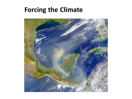 Forcing the Climate. Climate Forcing Radiative Forcing Non-Radiative Forcing Change in the Earth's energy balance.