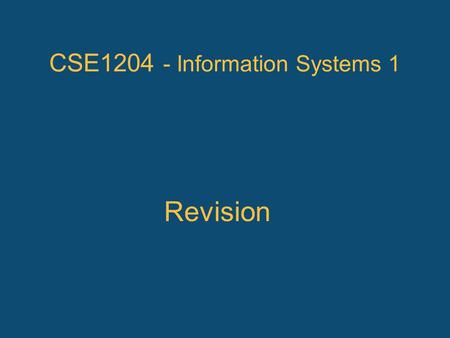 CSE1204 - Information Systems 1 Revision. Subject Overview System concepts and information systems Systems development and the SDLC Information gathering.