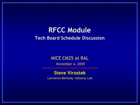 RFCC Module Tech Board Schedule Discussion Steve Virostek Lawrence Berkeley National Lab MICE CM25 at RAL November 4, 2009.