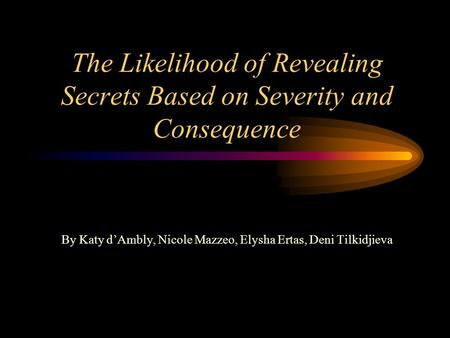 The Likelihood of Revealing Secrets Based on Severity and Consequence
