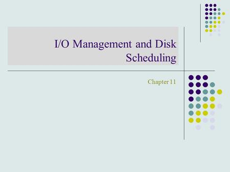 I/O Management and Disk Scheduling Chapter 11. Categories: For Human interaction : Printers, terminals, keyboard, mouse Machine readable: Disks, Sensors,