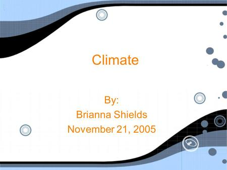 Climate By: Brianna Shields November 21, 2005 By: Brianna Shields November 21, 2005.