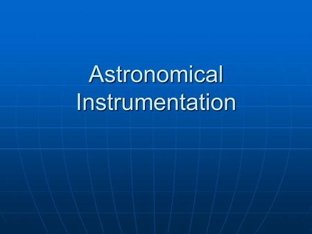 Astronomical Instrumentation. Light Detectors Eye Eye Use avertedUse averted vision to see Faintest objects Only the brightest stars show color with the.