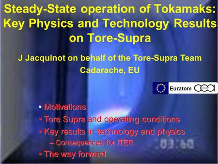 Euratom J. Jacquinot, 20th IAEA Fusion Energy Conference, Vilamoura, Portugal, 1/11/2004 Euratom Steady-State operation of Tokamaks: Key Physics and Technology.