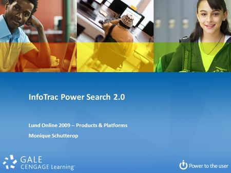 InfoTrac Power Search 2.0 Lund Online 2009 – Products & Platforms Monique Schutterop.