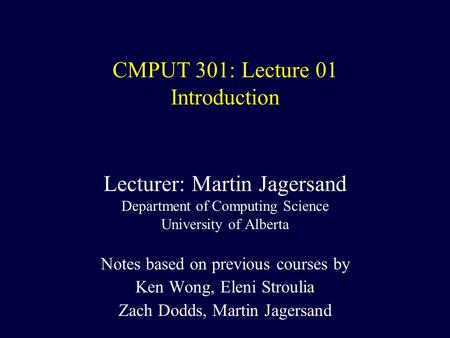 CMPUT 301: Lecture 01 Introduction Lecturer: Martin Jagersand Department of Computing Science University of Alberta Notes based on previous courses by.