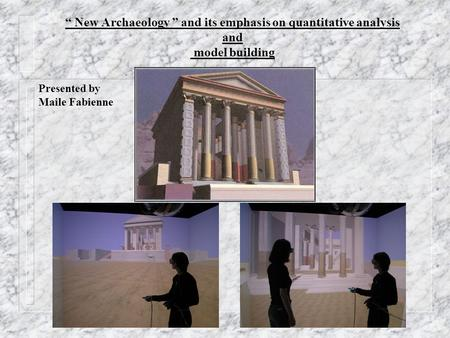 """ New Archaeology "" and its emphasis on quantitative analysis and model building Presented by Maile Fabienne."