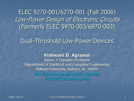 Fall 06, Sep 14 ELEC5270-001/6270-001 Lecture 5 1 ELEC 5270-001/6270-001 (Fall 2006) Low-Power Design of Electronic Circuits (Formerly ELEC 5970-003/6970-003)