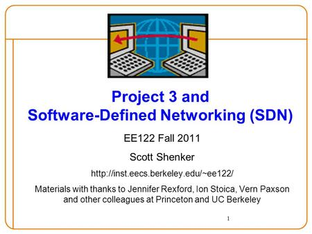 1 Project 3 and Software-Defined Networking (SDN) EE122 Fall 2011 Scott Shenker  Materials with thanks to Jennifer.