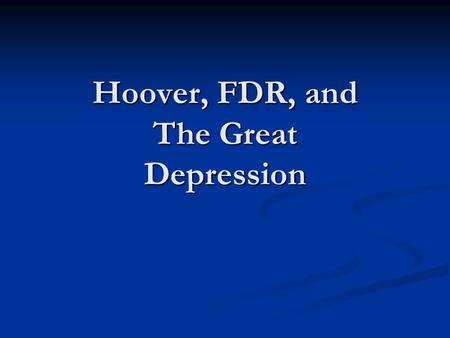 Hoover, FDR, and The Great Depression. Hoover's Personal Life Herbert Hoover was born in West Branch, Iowa in 1874. He was a member of the inaugural class.